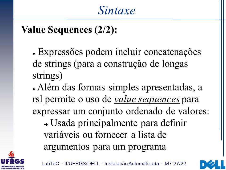 LabTeC – II/UFRGS/DELL - Instalação Automatizada – M7-27/22 Sintaxe Value Sequences (2/2): Expressões podem incluir concatenações de strings (para a c