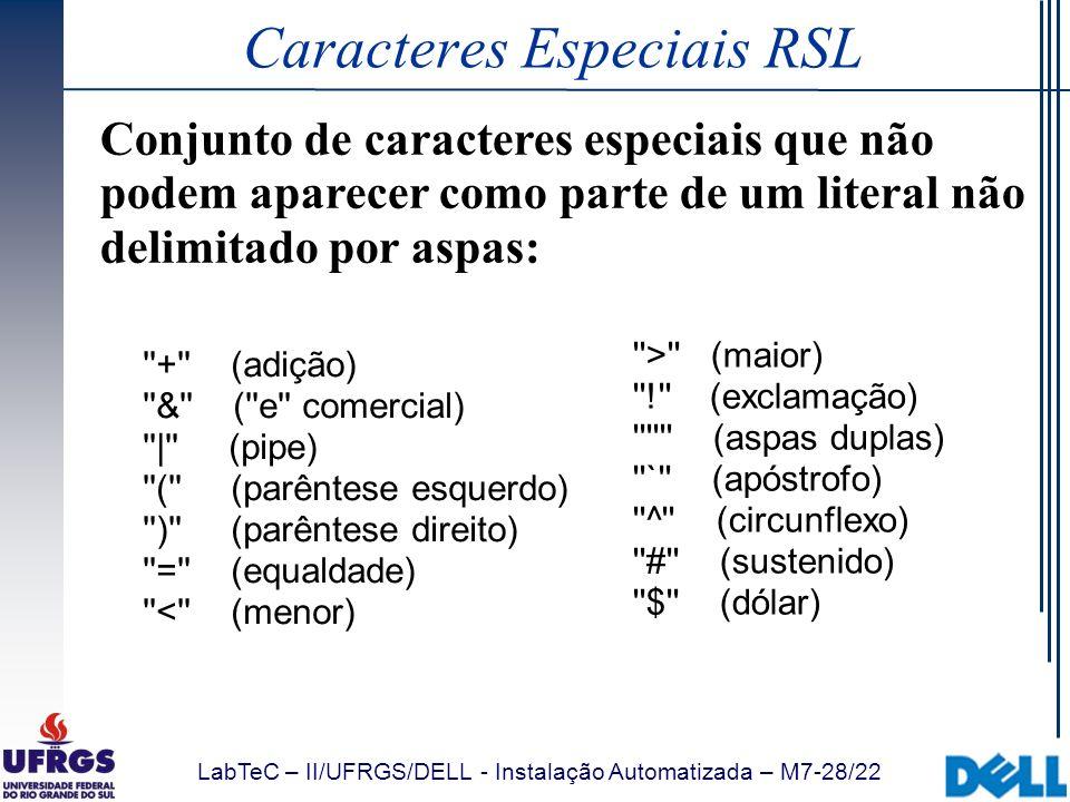 LabTeC – II/UFRGS/DELL - Instalação Automatizada – M7-28/22 Caracteres Especiais RSL Conjunto de caracteres especiais que não podem aparecer como part