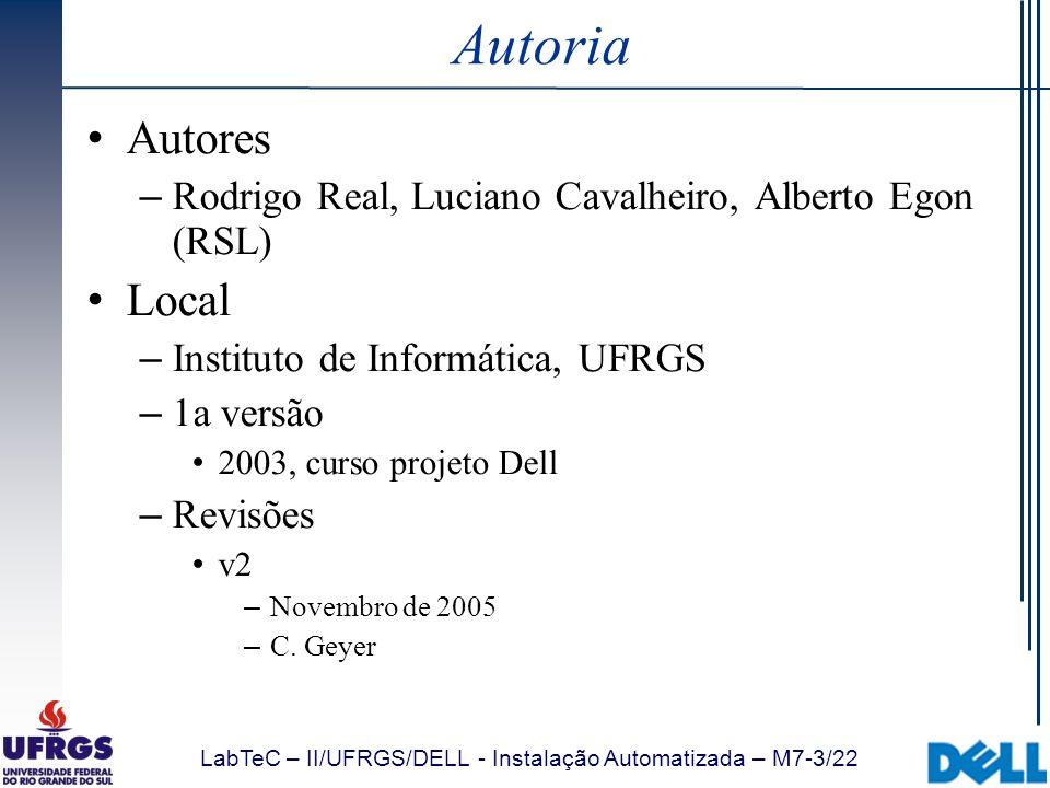 LabTeC – II/UFRGS/DELL - Instalação Automatizada – M7-3/22 Autoria Autores – Rodrigo Real, Luciano Cavalheiro, Alberto Egon (RSL) Local – Instituto de
