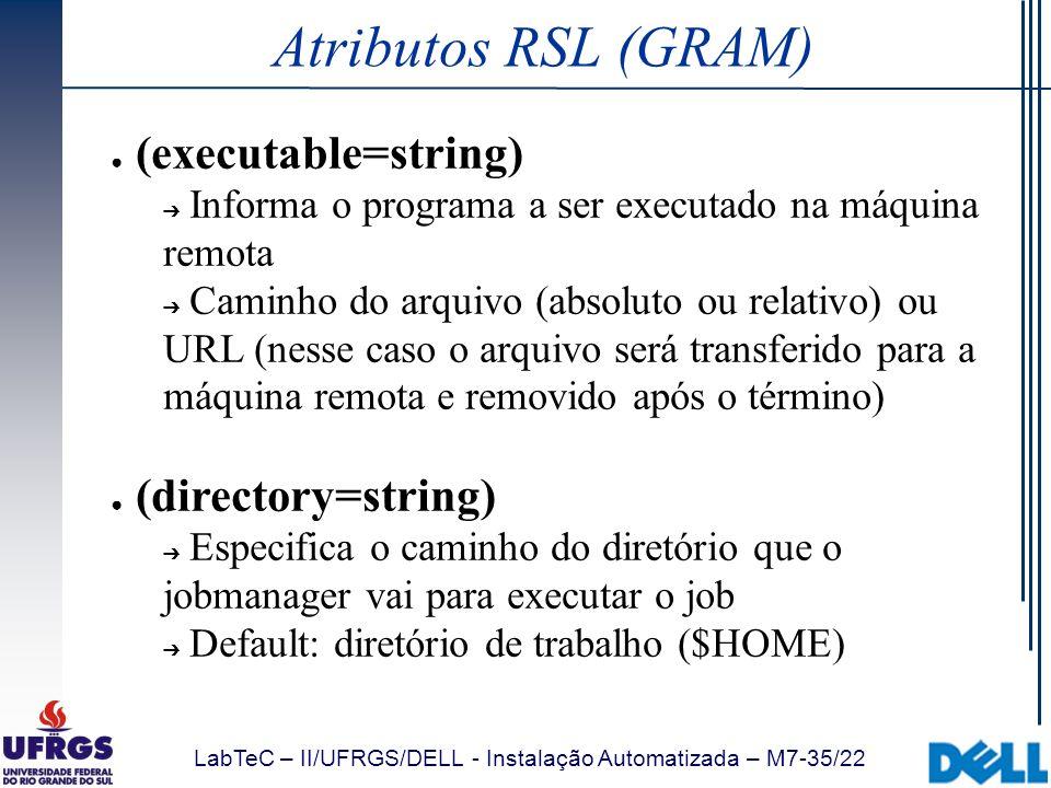 LabTeC – II/UFRGS/DELL - Instalação Automatizada – M7-35/22 Atributos RSL (GRAM) (executable=string) Informa o programa a ser executado na máquina rem