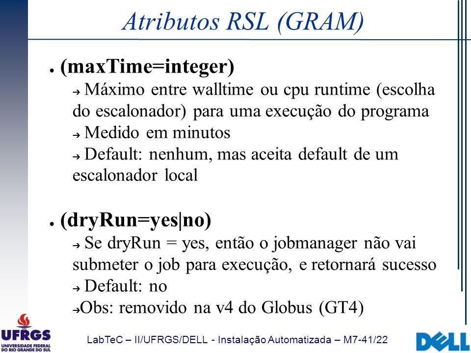 LabTeC – II/UFRGS/DELL - Instalação Automatizada – M7-41/22 Atributos RSL (GRAM) (maxTime=integer) Máximo entre walltime ou cpu runtime (escolha do es