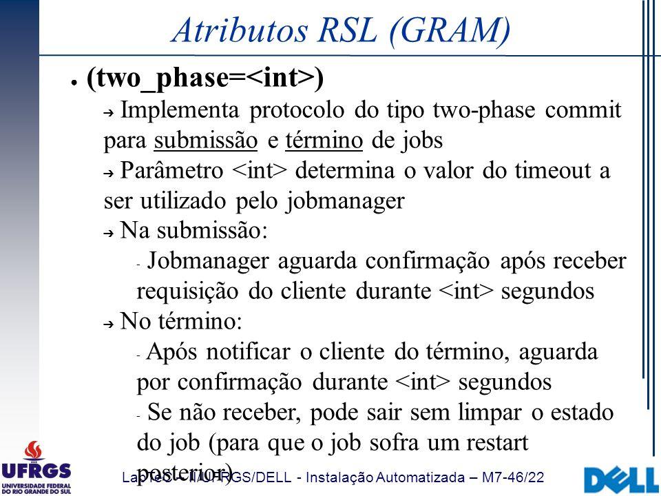 LabTeC – II/UFRGS/DELL - Instalação Automatizada – M7-46/22 Atributos RSL (GRAM) (two_phase= ) Implementa protocolo do tipo two-phase commit para subm
