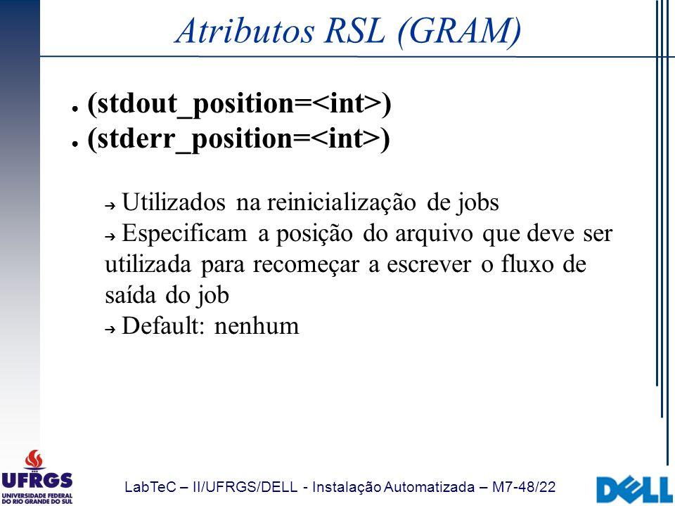 LabTeC – II/UFRGS/DELL - Instalação Automatizada – M7-48/22 Atributos RSL (GRAM) (stdout_position= ) (stderr_position= ) Utilizados na reinicialização