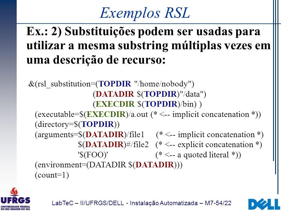 LabTeC – II/UFRGS/DELL - Instalação Automatizada – M7-54/22 Exemplos RSL Ex.: 2) Substituições podem ser usadas para utilizar a mesma substring múltip