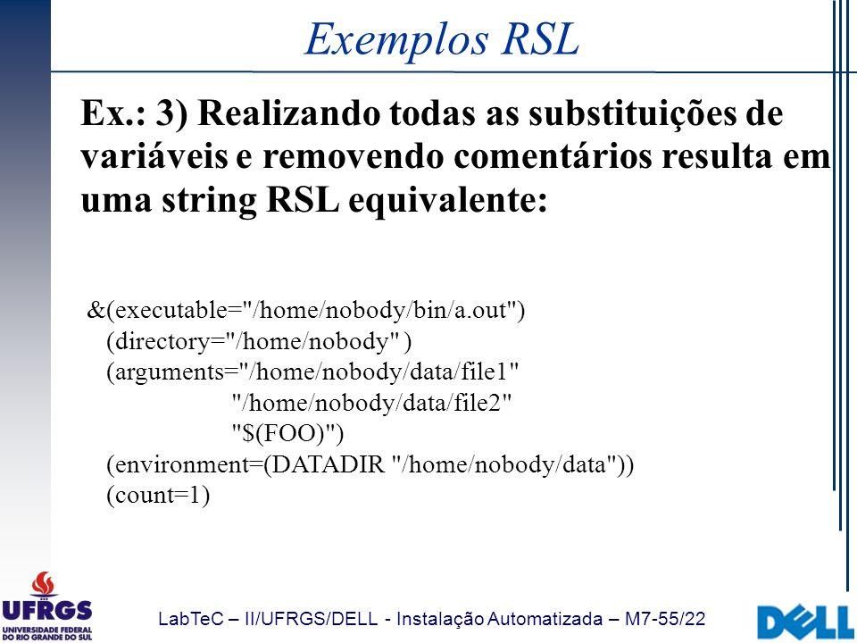 LabTeC – II/UFRGS/DELL - Instalação Automatizada – M7-55/22 Exemplos RSL Ex.: 3) Realizando todas as substituições de variáveis e removendo comentário
