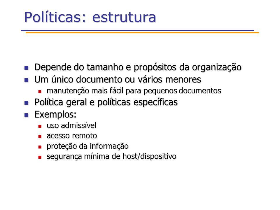 Políticas: estrutura Depende do tamanho e propósitos da organização Depende do tamanho e propósitos da organização Um único documento ou vários menore