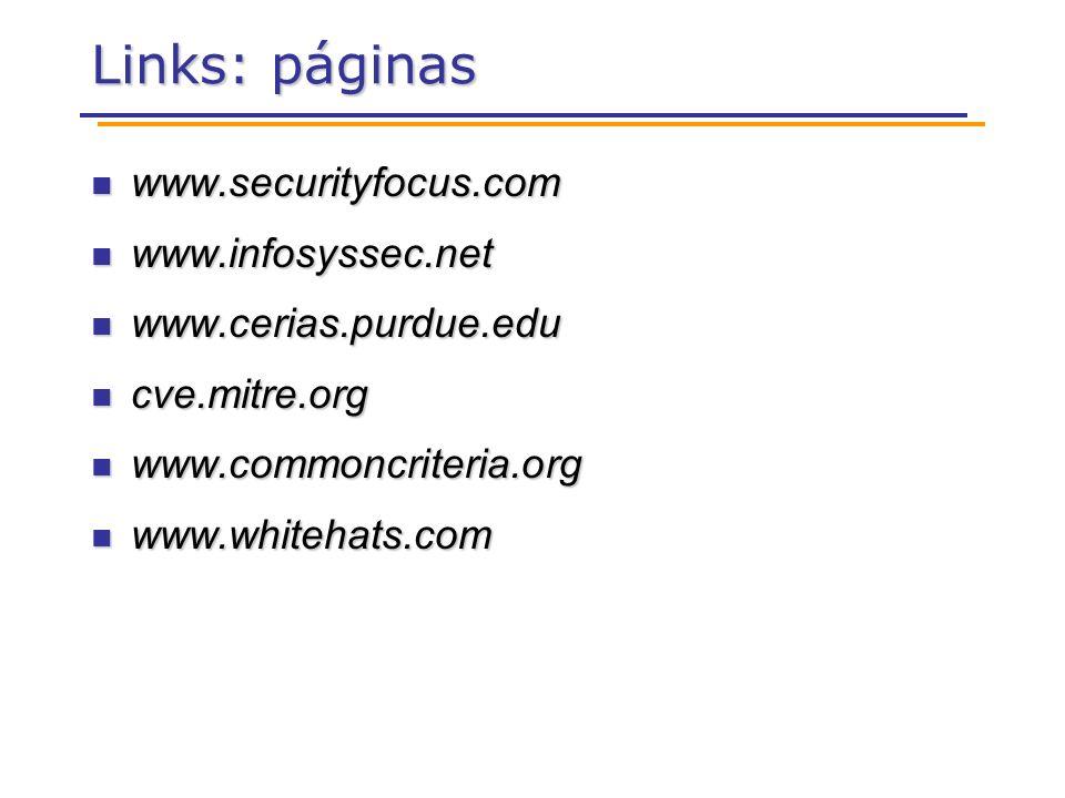 Links: páginas www.securityfocus.com www.securityfocus.com www.infosyssec.net www.infosyssec.net www.cerias.purdue.edu www.cerias.purdue.edu cve.mitre.org cve.mitre.org www.commoncriteria.org www.commoncriteria.org www.whitehats.com www.whitehats.com
