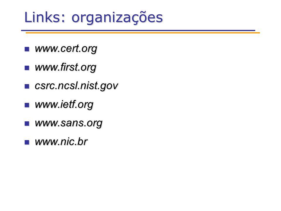 Links: organizações www.cert.org www.cert.org www.first.org www.first.org csrc.ncsl.nist.gov csrc.ncsl.nist.gov www.ietf.org www.ietf.org www.sans.org www.sans.org www.nic.br www.nic.br