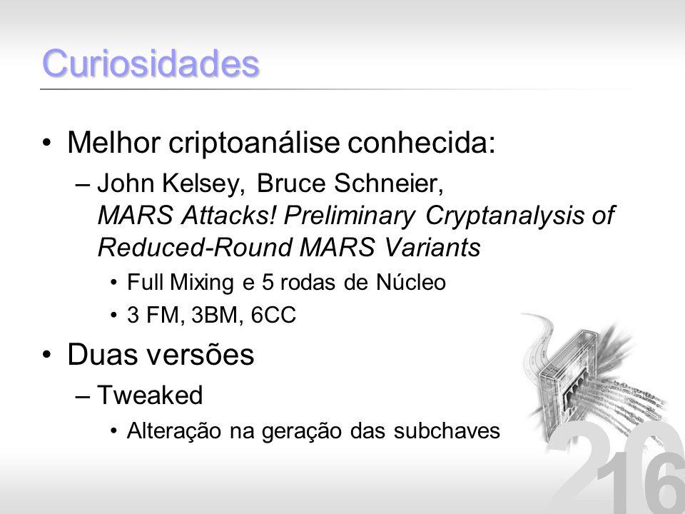 20 16 Curiosidades Melhor criptoanálise conhecida: –John Kelsey, Bruce Schneier, MARS Attacks! Preliminary Cryptanalysis of Reduced-Round MARS Variant