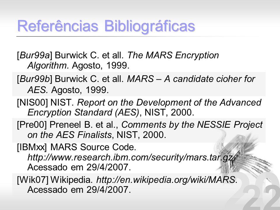 20 22 Referências Bibliográficas [Bur99a] Burwick C. et all. The MARS Encryption Algorithm. Agosto, 1999. [Bur99b] Burwick C. et all. MARS – A candida