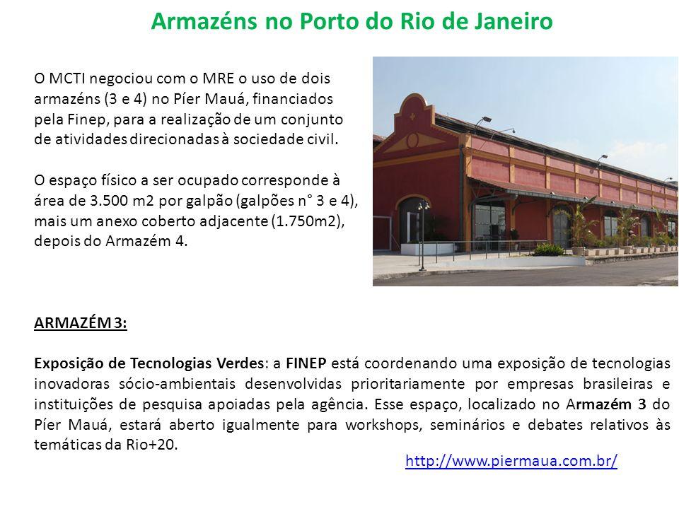 Armazéns no Porto do Rio de Janeiro O MCTI negociou com o MRE o uso de dois armazéns (3 e 4) no Píer Mauá, financiados pela Finep, para a realização de um conjunto de atividades direcionadas à sociedade civil.
