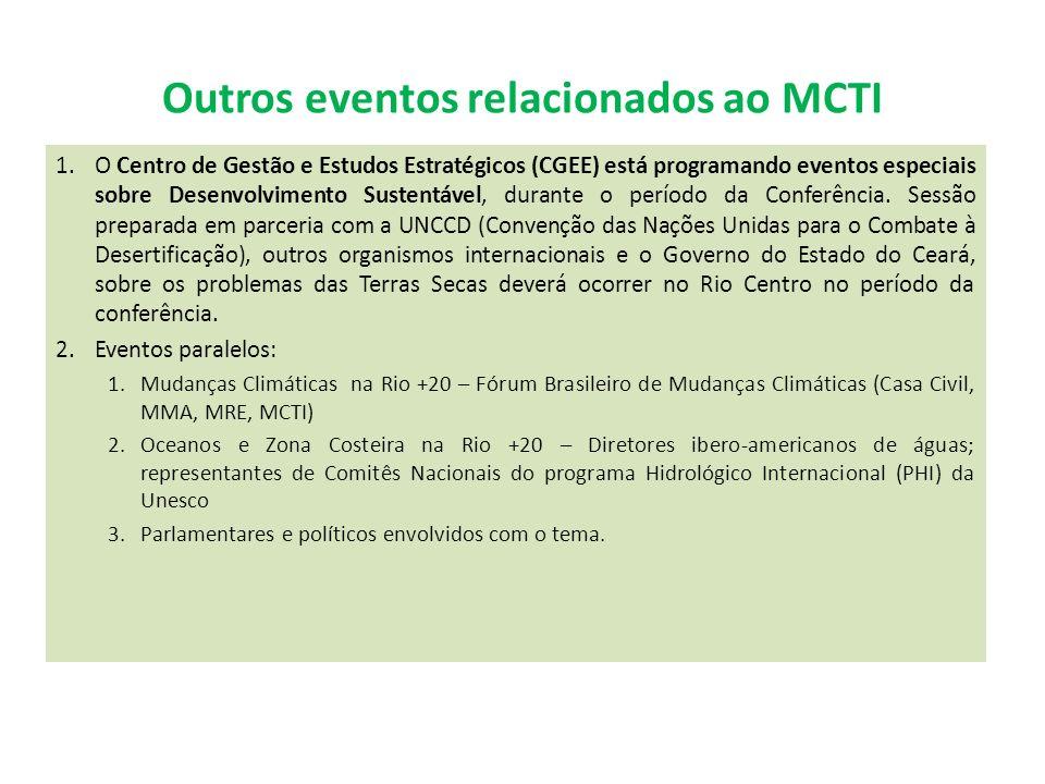 Outros eventos relacionados ao MCTI 1.O Centro de Gestão e Estudos Estratégicos (CGEE) está programando eventos especiais sobre Desenvolvimento Sustentável, durante o período da Conferência.