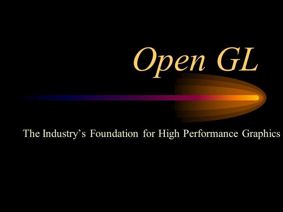 Open GL The Industrys Foundation for High Performance Graphics