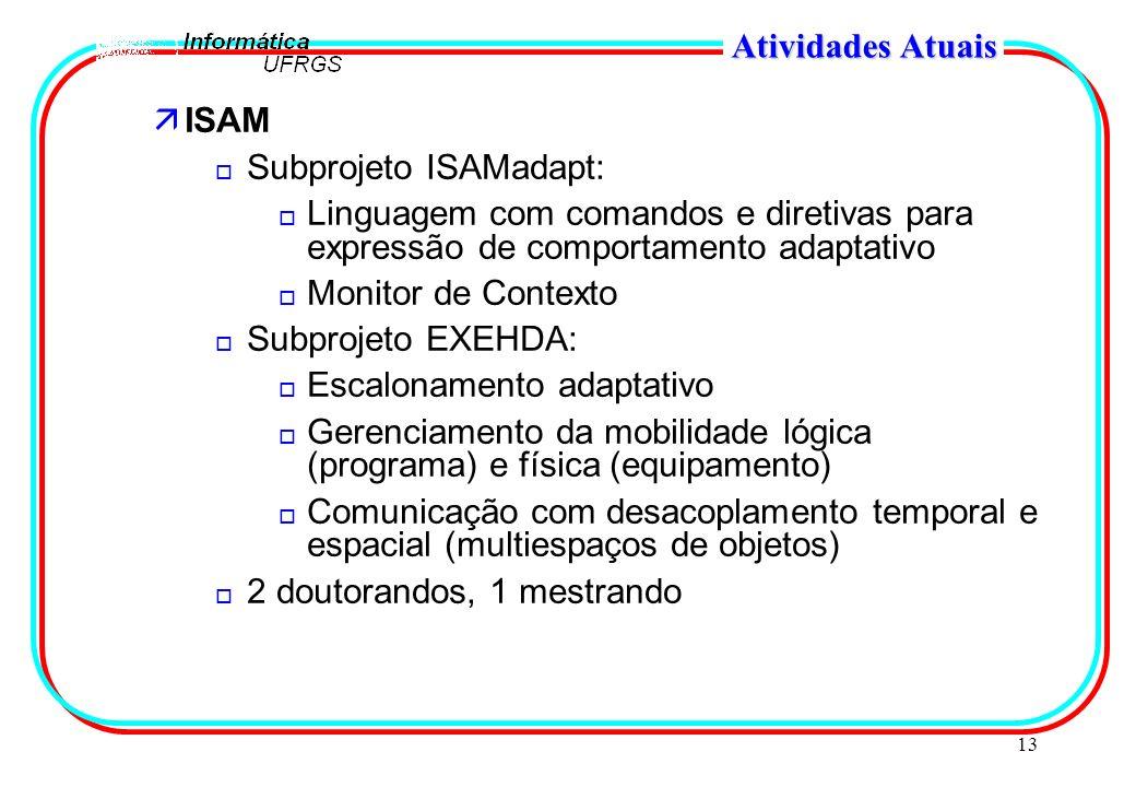 13 Atividades Atuais äISAM o Subprojeto ISAMadapt: o Linguagem com comandos e diretivas para expressão de comportamento adaptativo o Monitor de Contex