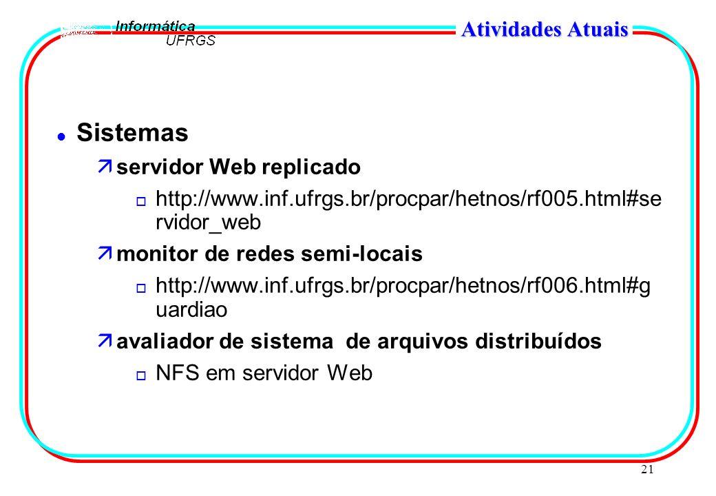 21 Atividades Atuais l Sistemas äservidor Web replicado o http://www.inf.ufrgs.br/procpar/hetnos/rf005.html#se rvidor_web ämonitor de redes semi-locai