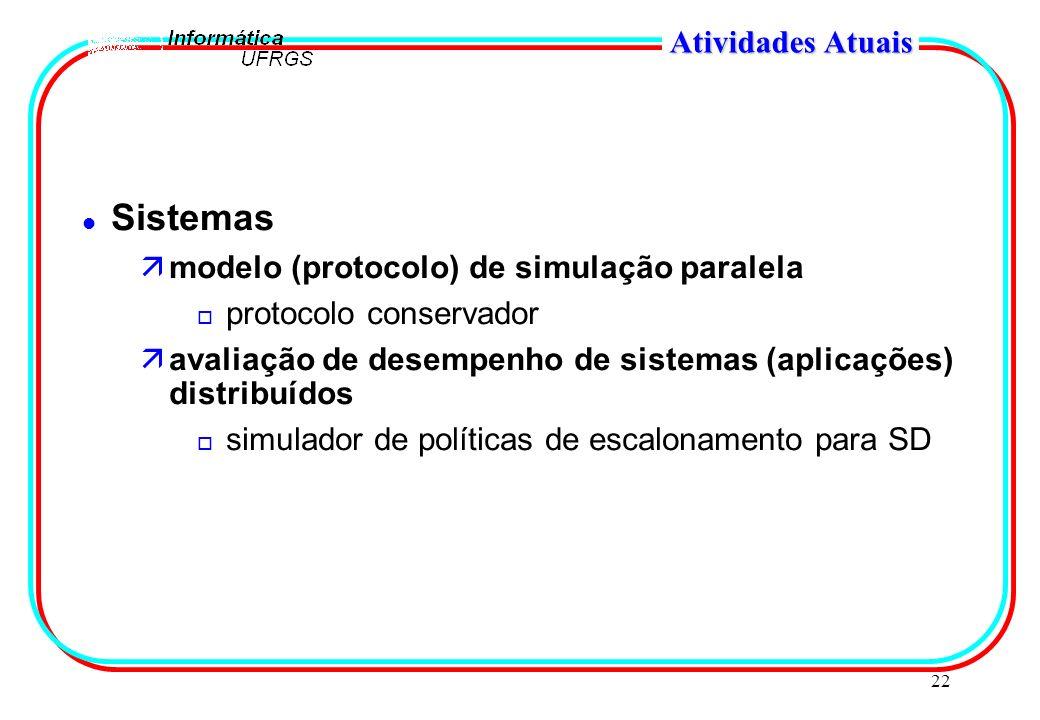 22 Atividades Atuais l Sistemas ämodelo (protocolo) de simulação paralela o protocolo conservador äavaliação de desempenho de sistemas (aplicações) di