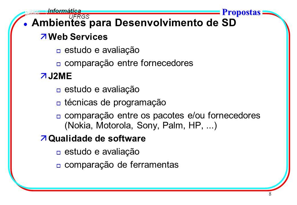 8 Propostas l Ambientes para Desenvolvimento de SD äWeb Services o estudo e avaliação o comparação entre fornecedores äJ2ME o estudo e avaliação o téc