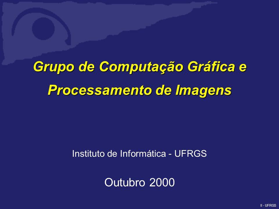II - UFRGS Grupo de Computação Gráfica e Processamento de Imagens Instituto de Informática - UFRGS Outubro 2000