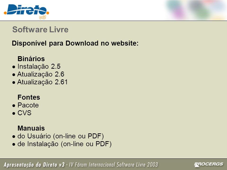 Disponível para Download no website: Binários Instalação 2.5 Atualização 2.6 Atualização 2.61 Fontes Pacote CVS Manuais do Usuário (on-line ou PDF) de Instalação (on-line ou PDF) Software Livre