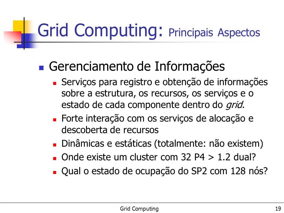 Grid Computing 19 Gerenciamento de Informações Serviços para registro e obtenção de informações sobre a estrutura, os recursos, os serviços e o estado