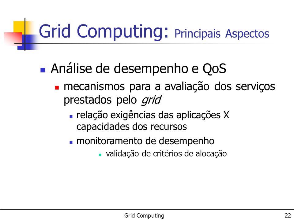 Grid Computing 22 Análise de desempenho e QoS mecanismos para a avaliação dos serviços prestados pelo grid relação exigências das aplicações X capacidades dos recursos monitoramento de desempenho validação de critérios de alocação Grid Computing: Principais Aspectos