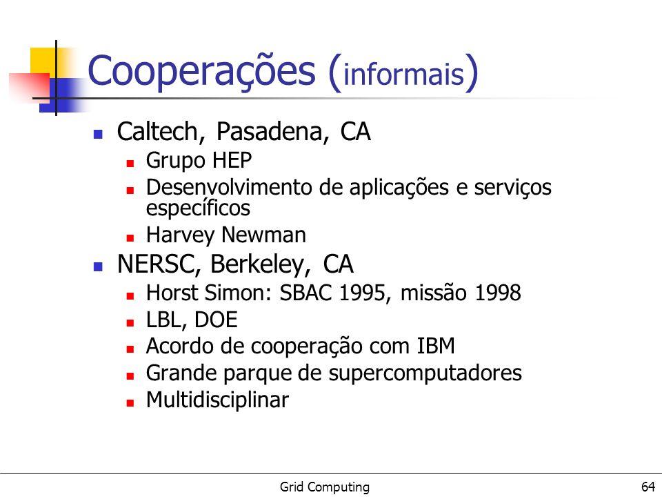 Grid Computing 64 Cooperações ( informais ) Caltech, Pasadena, CA Grupo HEP Desenvolvimento de aplicações e serviços específicos Harvey Newman NERSC, Berkeley, CA Horst Simon: SBAC 1995, missão 1998 LBL, DOE Acordo de cooperação com IBM Grande parque de supercomputadores Multidisciplinar