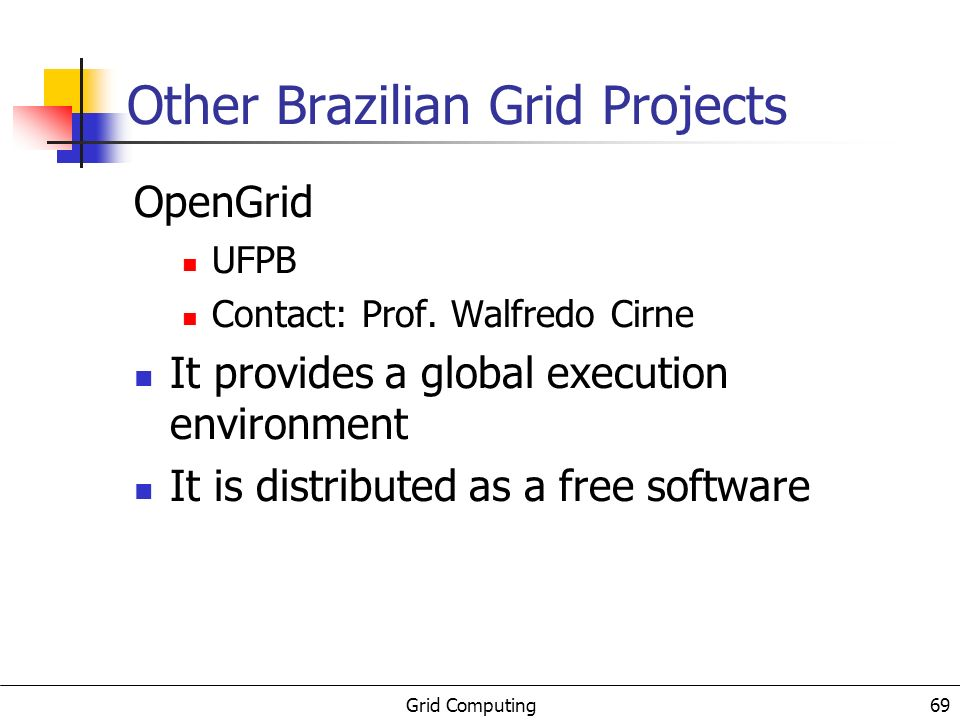 Grid Computing 69 Other Brazilian Grid Projects OpenGrid UFPB Contact: Prof.