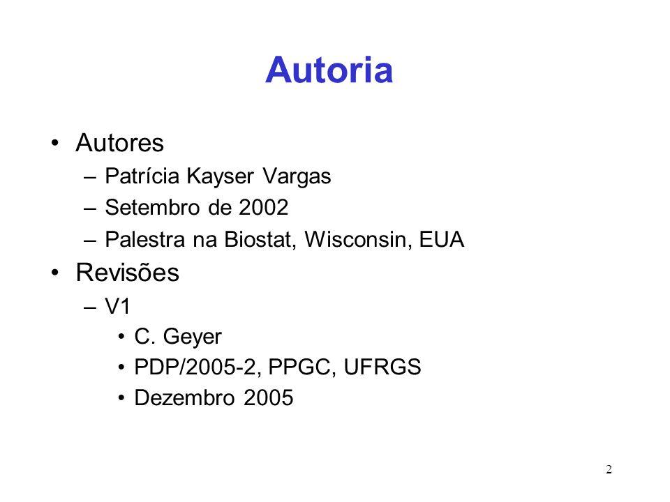 2 Autoria Autores –Patrícia Kayser Vargas –Setembro de 2002 –Palestra na Biostat, Wisconsin, EUA Revisões –V1 C. Geyer PDP/2005-2, PPGC, UFRGS Dezembr