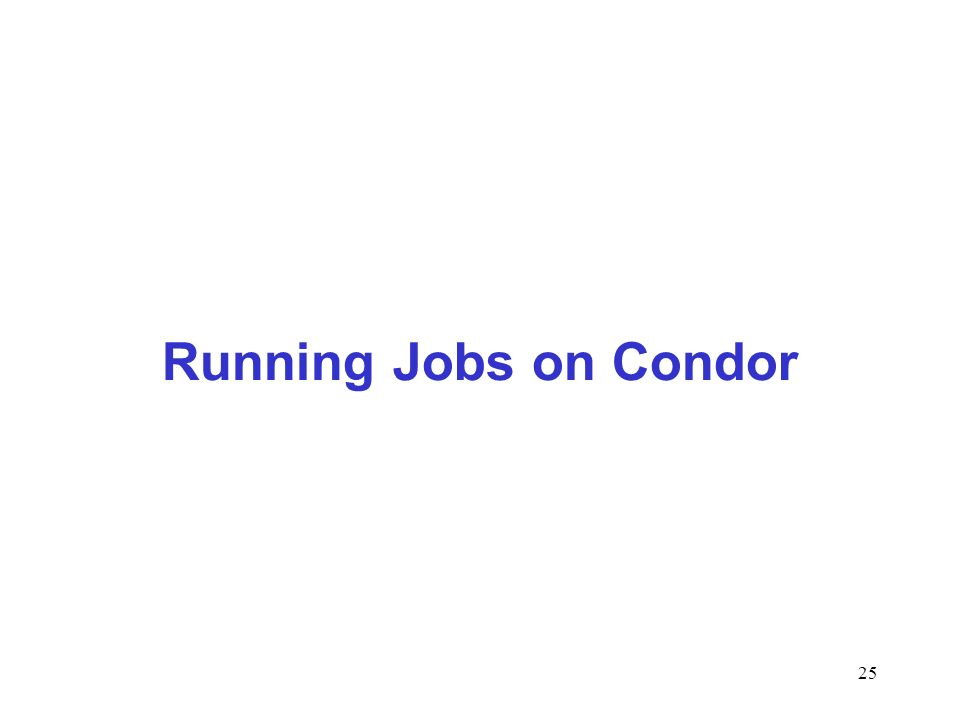 25 Running Jobs on Condor