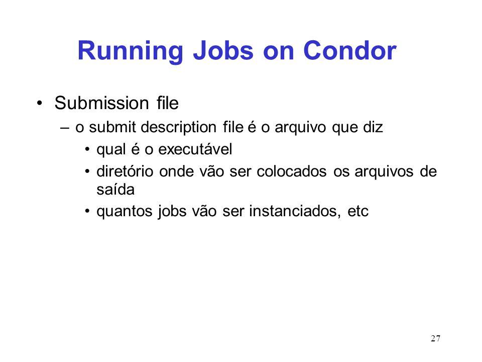 27 Running Jobs on Condor Submission file –o submit description file é o arquivo que diz qual é o executável diretório onde vão ser colocados os arqui