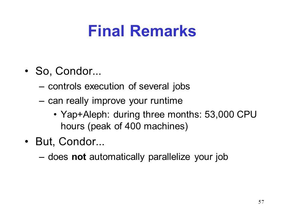 57 Final Remarks So, Condor...