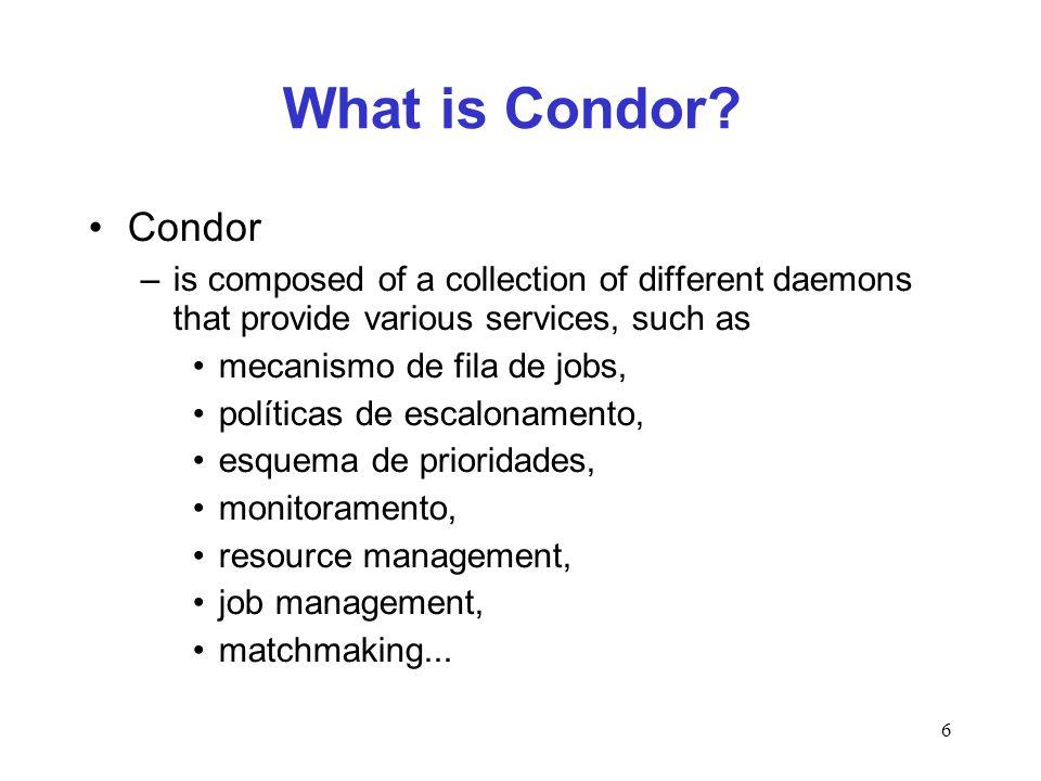 27 Running Jobs on Condor Submission file –o submit description file é o arquivo que diz qual é o executável diretório onde vão ser colocados os arquivos de saída quantos jobs vão ser instanciados, etc