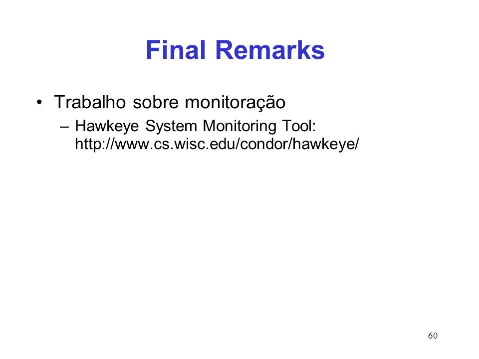 60 Final Remarks Trabalho sobre monitoração –Hawkeye System Monitoring Tool: http://www.cs.wisc.edu/condor/hawkeye/