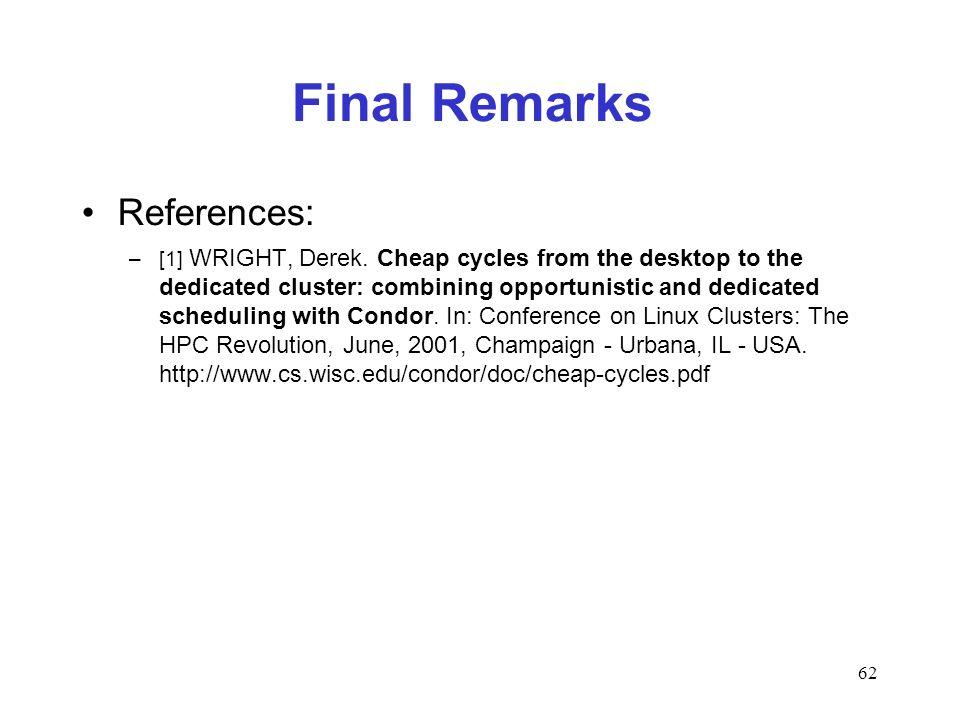 62 Final Remarks References: –[1] WRIGHT, Derek.
