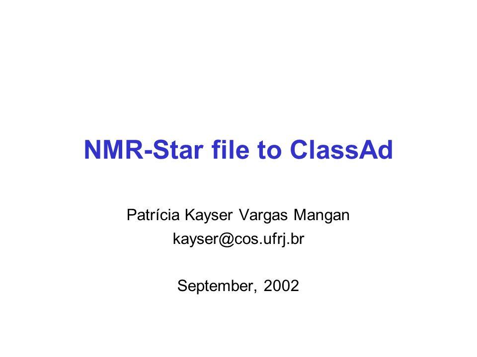 NMR-Star file to ClassAd Patrícia Kayser Vargas Mangan kayser@cos.ufrj.br September, 2002
