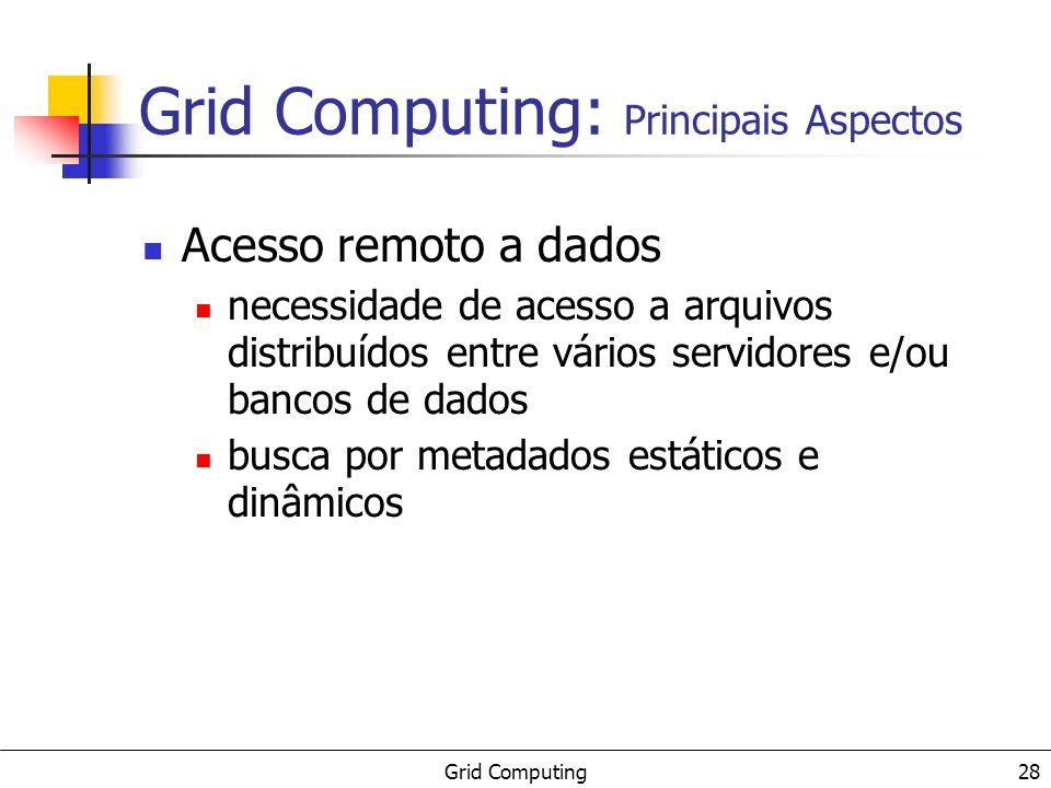 Grid Computing 28 Acesso remoto a dados necessidade de acesso a arquivos distribuídos entre vários servidores e/ou bancos de dados busca por metadados
