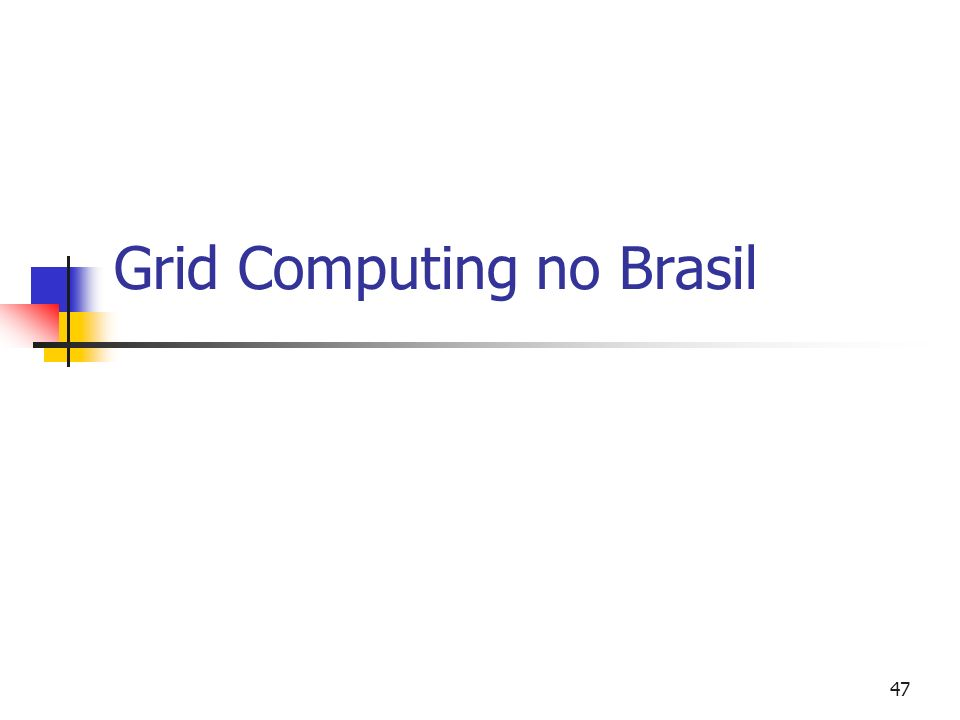 Grid Computing 48 Summary Brazilian Grid DOAP: Grid middleware adaptative scheduling PRIMOS: high performance Java VIC ++: adaptative VIC for Access Grid Other Brazilian Grid Projects Conclusion
