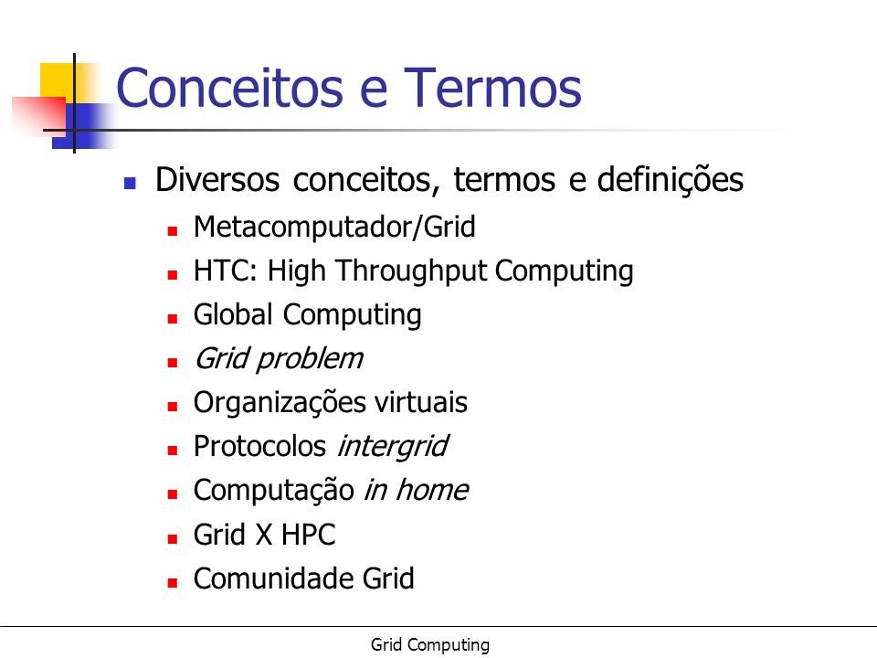 Grid Computing Definições Grid is a hardware and software infrastructure that provides dependable, consistent, pervasive, and inexpensive access to high-end computational capabilities I.
