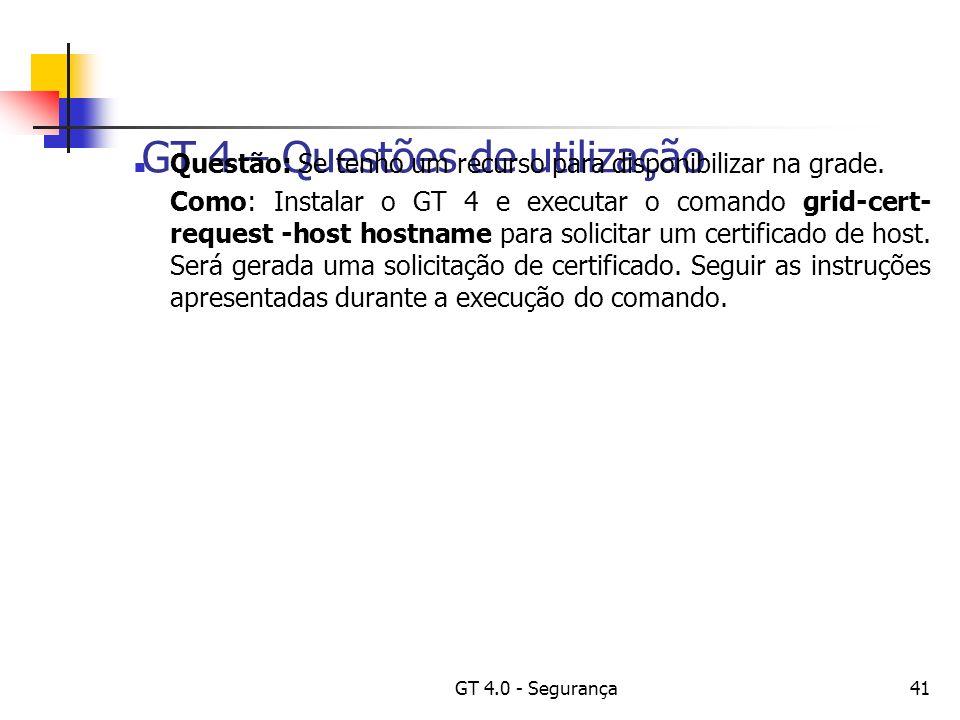 GT 4.0 - Segurança41 GT 4 – Questões de utilização Questão: Se tenho um recurso para disponibilizar na grade.