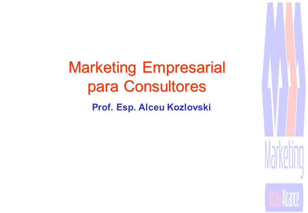 Prof. Esp. Alceu Kozlovski Marketing Empresarial para Consultores