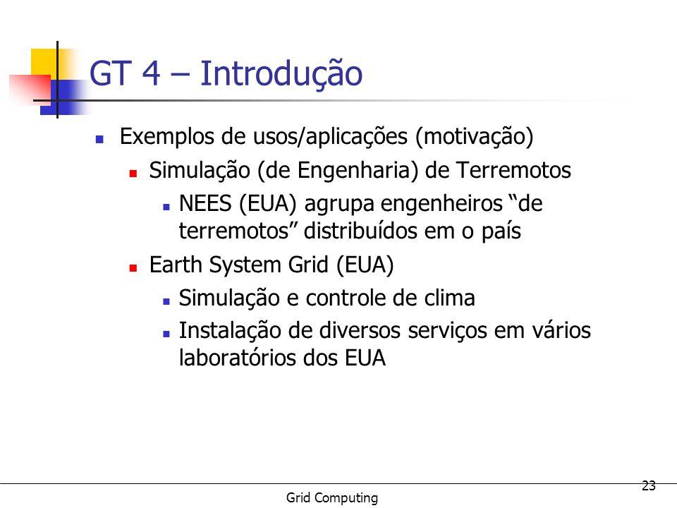 Grid Computing 23 GT 4 – Introdução Exemplos de usos/aplicações (motivação) Simulação (de Engenharia) de Terremotos NEES (EUA) agrupa engenheiros de t