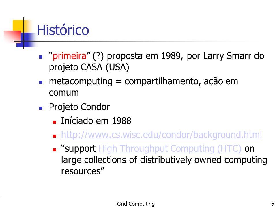 Grid Computing Histórico a partir de 1995, começam a surgir propostas de ferramentas para computação distribuída na Web FAFNER e I-WAY Final da década de 1990 Surgimento do projeto/mw Globus Edição do livro Grid Computing, eds.