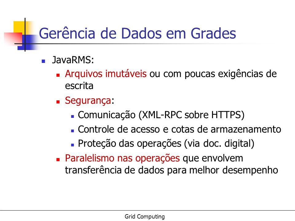 Grid Computing Gerência de Dados em Grades JavaRMS: Arquivos imutáveis ou com poucas exigências de escrita Segurança: Comunicação (XML-RPC sobre HTTPS