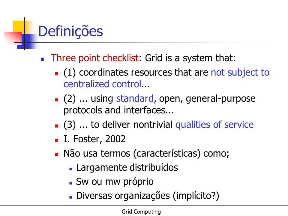Grid Computing AVSched Quando envia uma requisição o recurso envia também o tempo de disponibilidade (estimado) que terá para executar uma tarefa O escalonador seleciona a tarefa mais adequada conforme a disponibilidade informada e entrega ao recurso Desta forma pode-se reduzir o número de erros de escalonamento