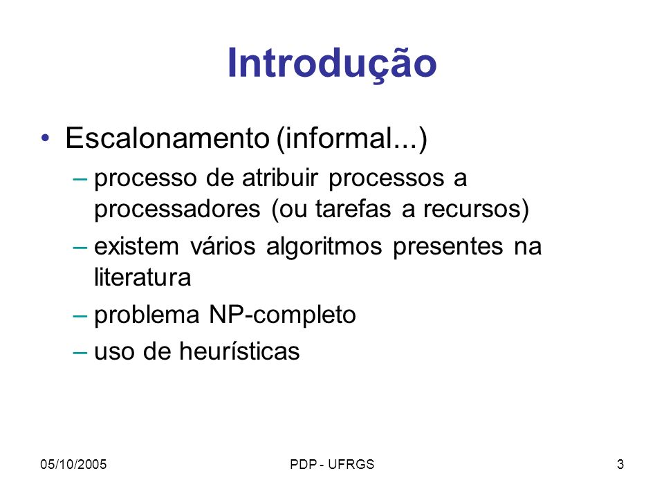 05/10/2005PDP - UFRGS24 DAG inference Clustering Mapping Submission Application Description Directed Acyclic Graph (DAG) Set of sub-DAGs Allocation Decisions Results Escolha de Submission Manager
