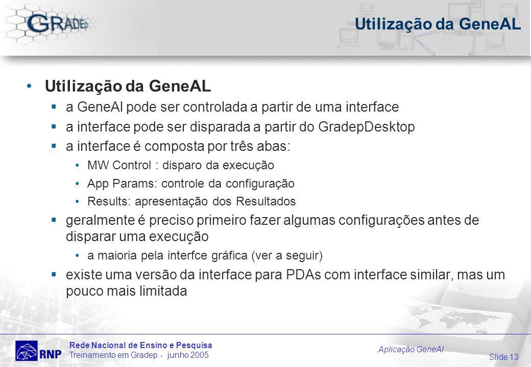 Slide 13 Rede Nacional de Ensino e Pesquisa Treinamento em Gradep - junho 2005 Aplicação GeneAl Utilização da GeneAL a GeneAl pode ser controlada a pa
