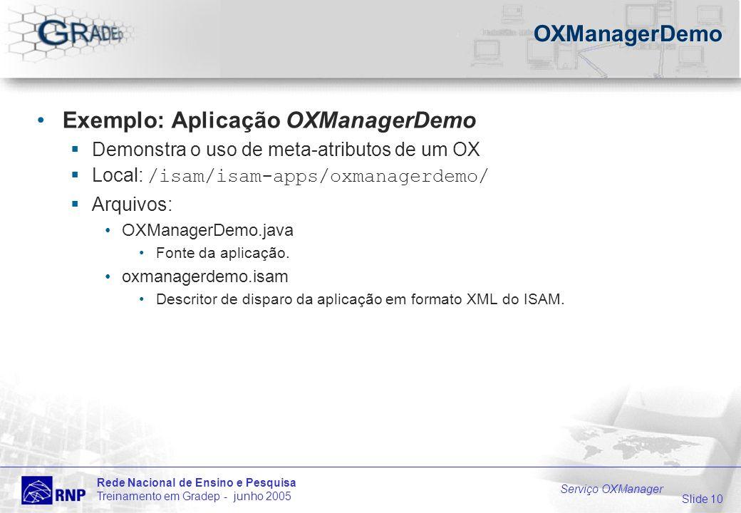 Slide 10 Rede Nacional de Ensino e Pesquisa Treinamento em Gradep - junho 2005 Serviço OXManager OXManagerDemo Exemplo: Aplicação OXManagerDemo Demons