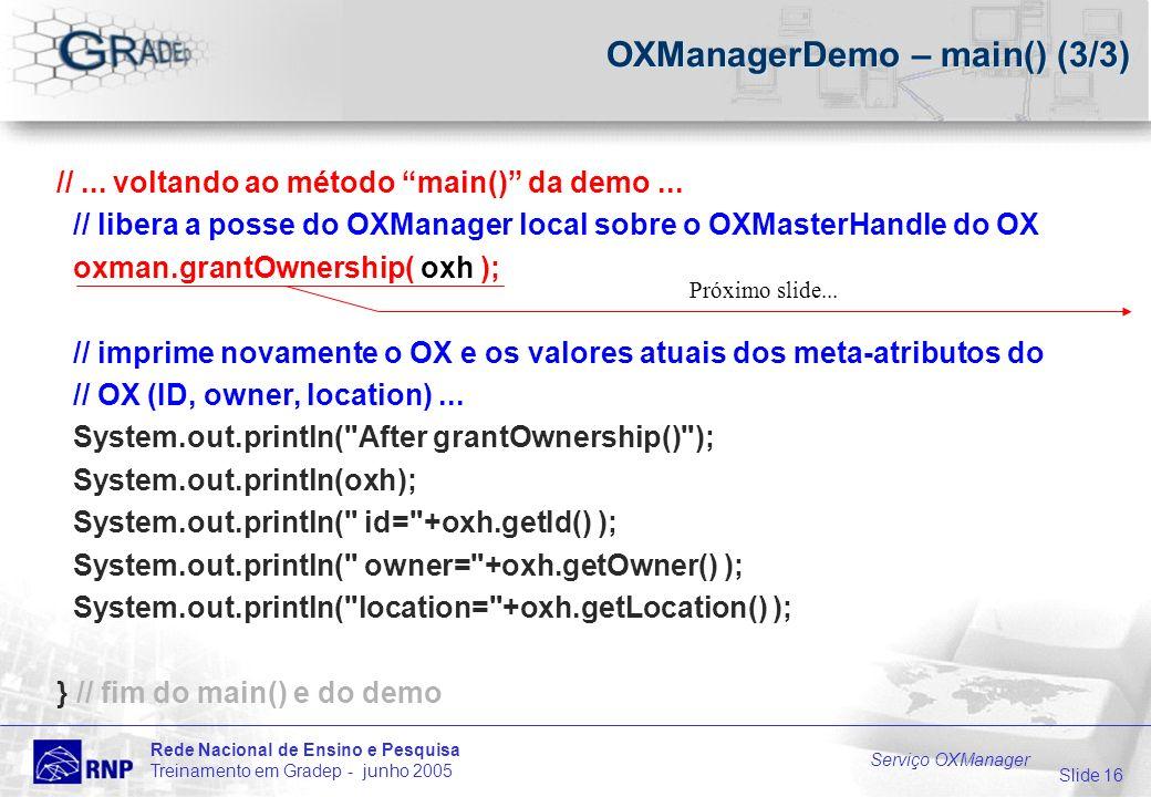 Slide 16 Rede Nacional de Ensino e Pesquisa Treinamento em Gradep - junho 2005 Serviço OXManager OXManagerDemo – main() (3/3) //...