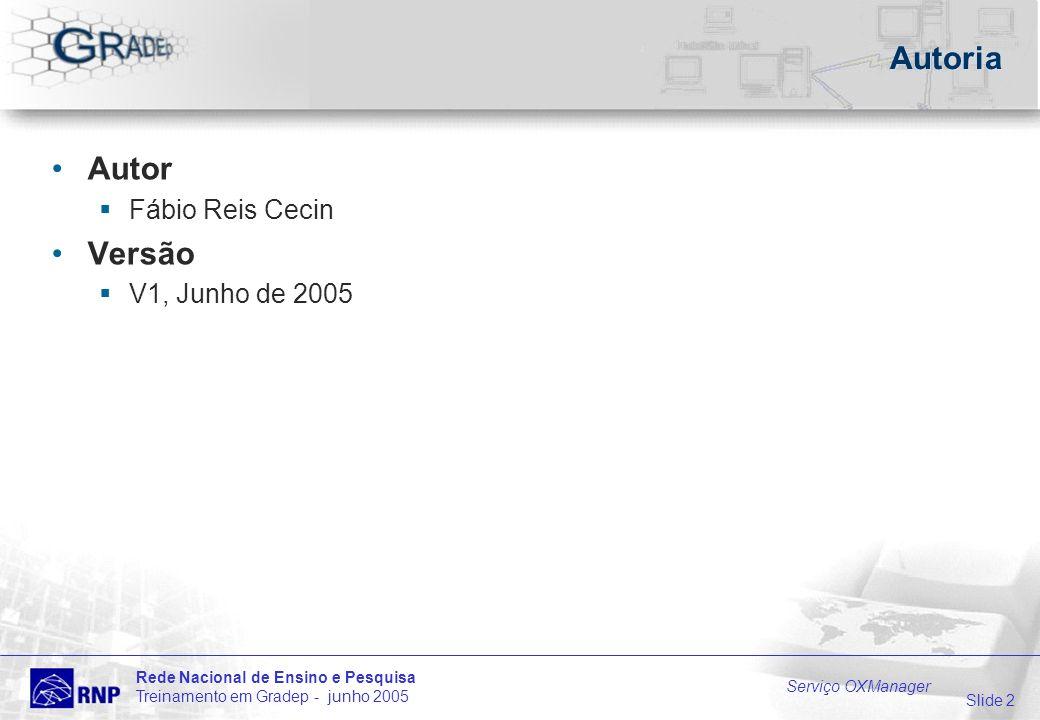 Slide 2 Rede Nacional de Ensino e Pesquisa Treinamento em Gradep - junho 2005 Serviço OXManager Autoria Autor Fábio Reis Cecin Versão V1, Junho de 2005