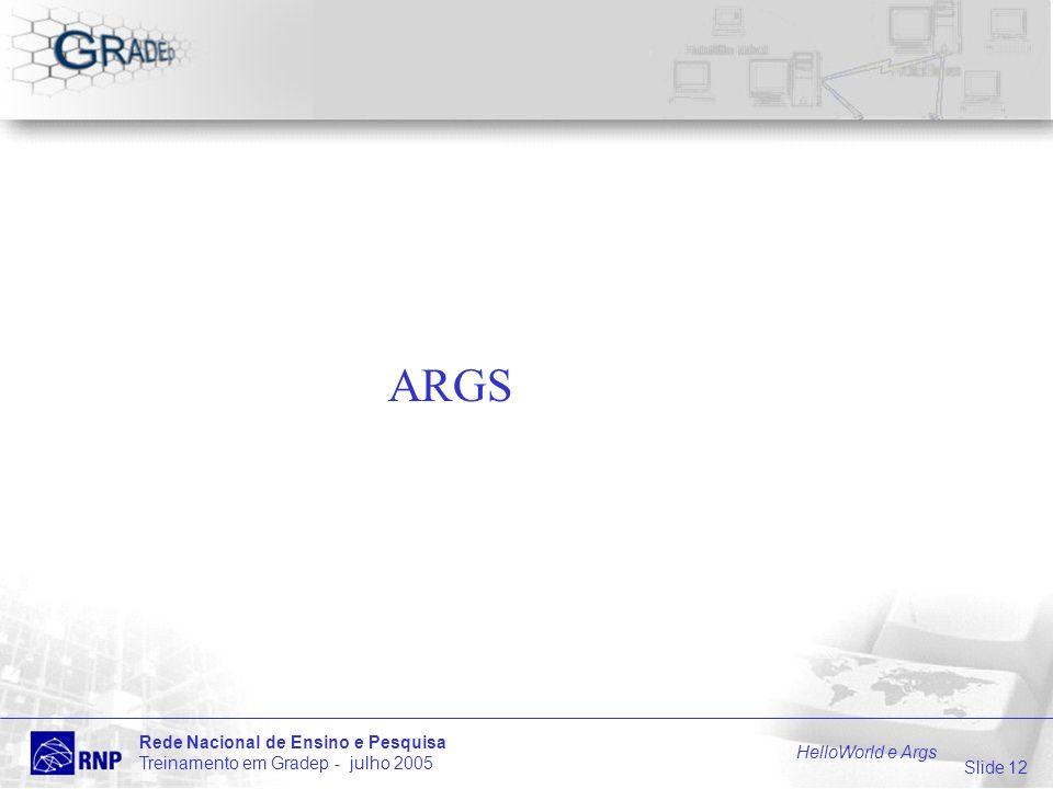 Slide 12 Rede Nacional de Ensino e Pesquisa Treinamento em Gradep - julho 2005 HelloWorld e Args ARGS